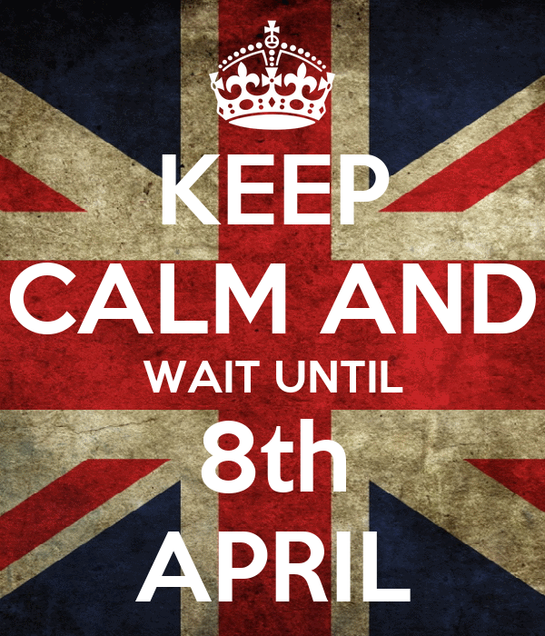 KEEP CALM AND WAIT UNTIL 8th APRIL