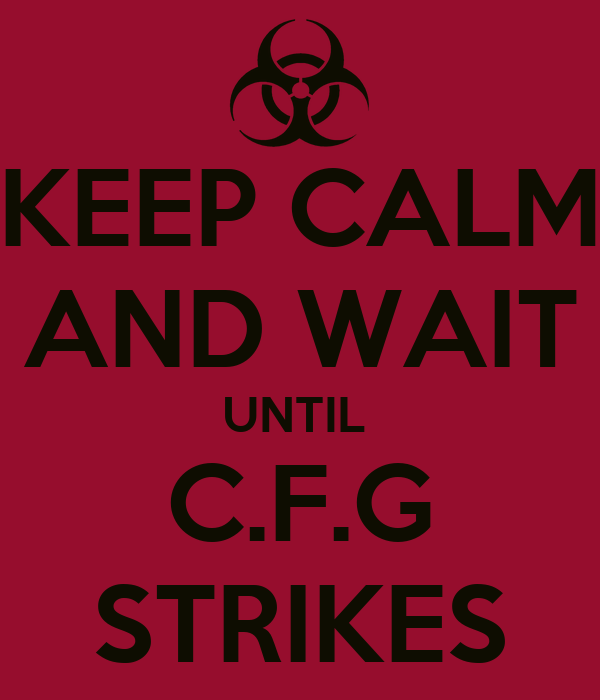 KEEP CALM AND WAIT UNTIL  C.F.G STRIKES