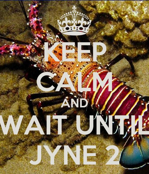 KEEP CALM AND WAIT UNTIL JYNE 2