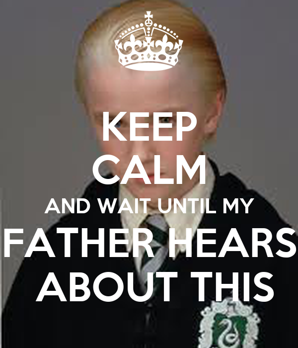 KEEP CALM AND WAIT UNTIL MY FATHER HEARS  ABOUT THIS