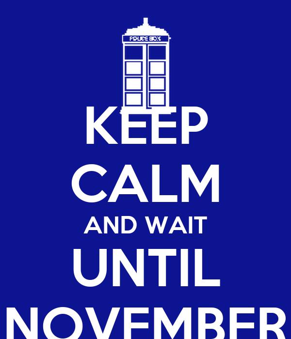 KEEP CALM AND WAIT UNTIL NOVEMBER