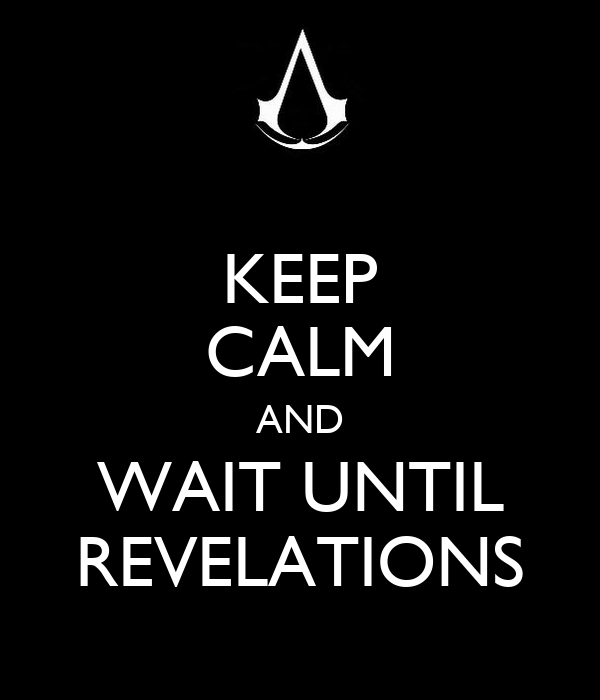 KEEP CALM AND WAIT UNTIL REVELATIONS