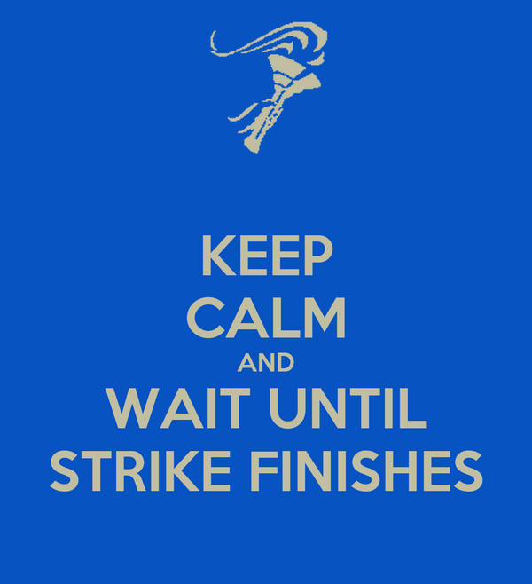 KEEP CALM AND WAIT UNTIL STRIKE FINISHES