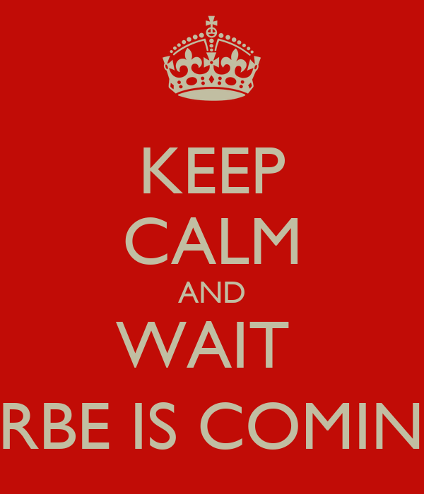 KEEP CALM AND WAIT  [URBE IS COMING]