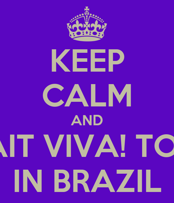 KEEP CALM AND WAIT VIVA! TOUR IN BRAZIL