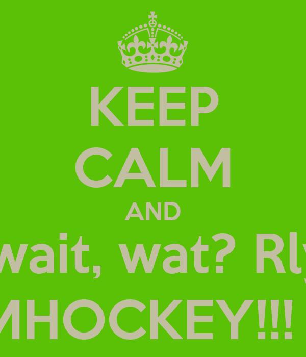 KEEP CALM AND ...wait, wat? Rly? OMHOCKEY!!! \o/
