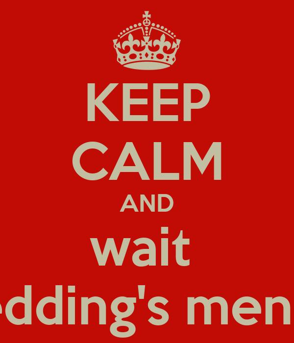 KEEP CALM AND wait  wedding's menna
