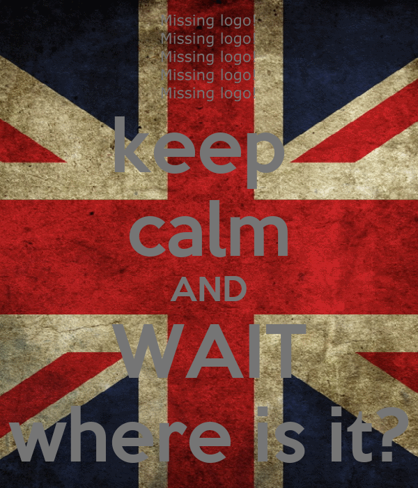 keep  calm AND WAIT where is it?