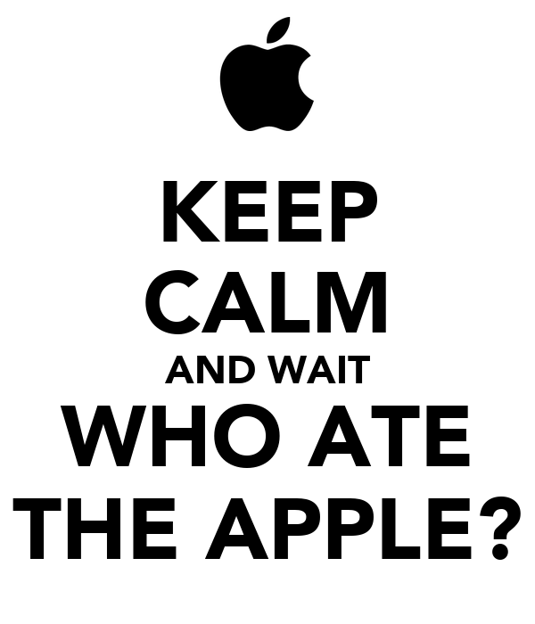 KEEP CALM AND WAIT WHO ATE THE APPLE?