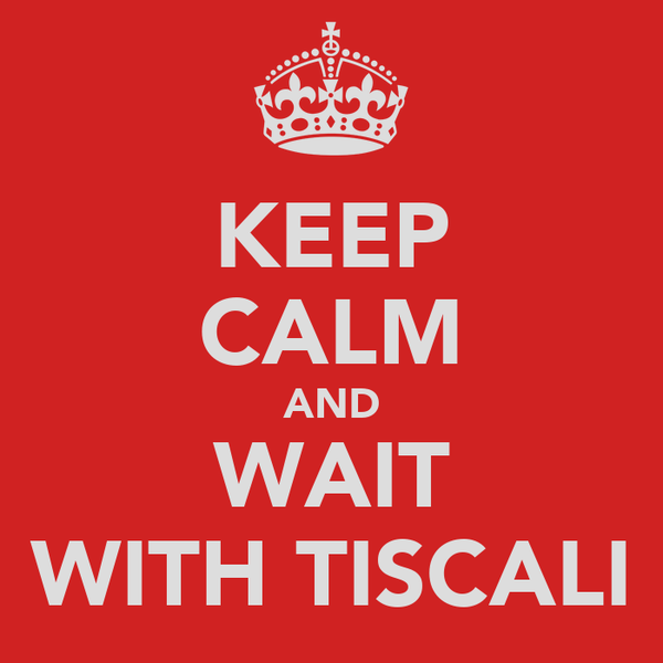 KEEP CALM AND WAIT WITH TISCALI