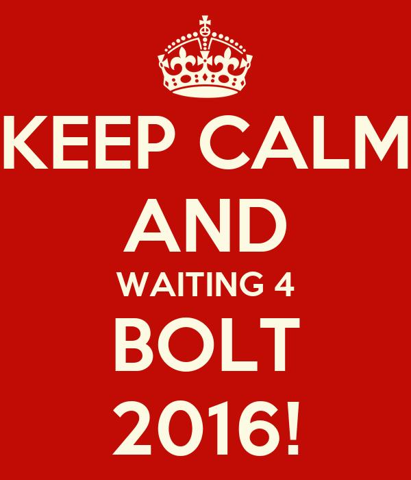 KEEP CALM AND WAITING 4 BOLT 2016!