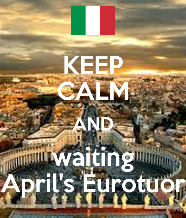 KEEP CALM AND waiting April's Eurotuor