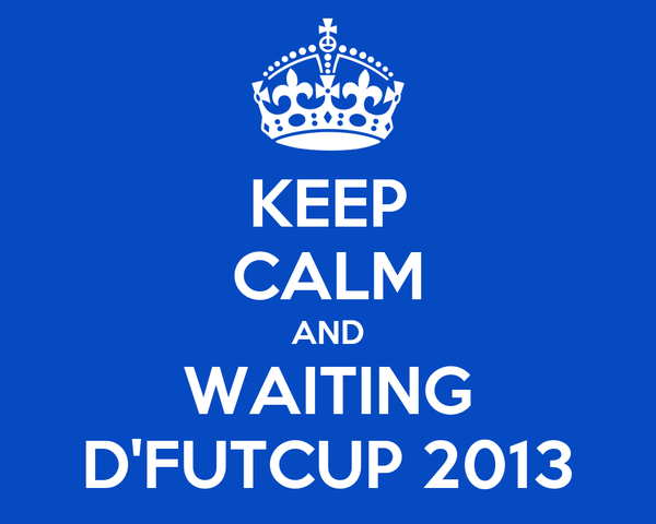 KEEP CALM AND WAITING D'FUTCUP 2013