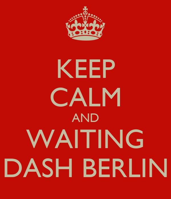KEEP CALM AND WAITING DASH BERLIN