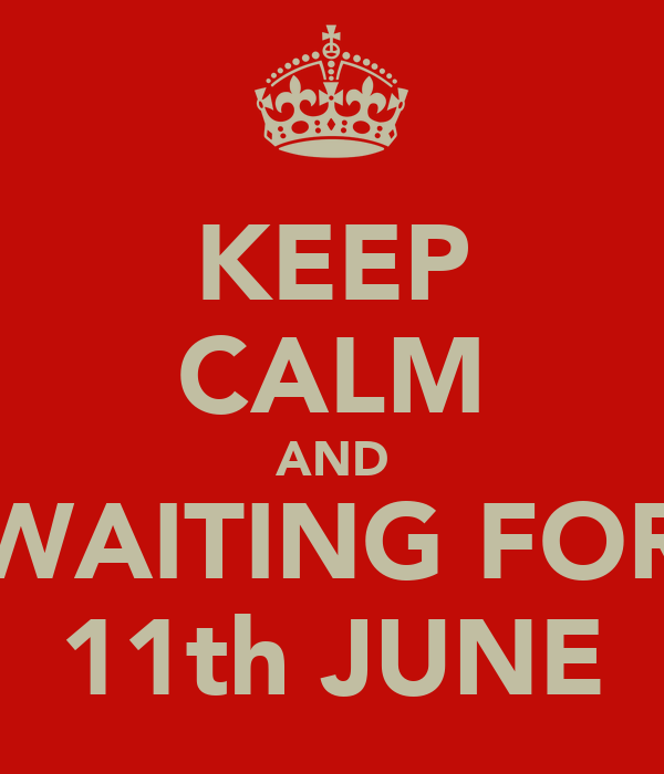 KEEP CALM AND WAITING FOR 11th JUNE