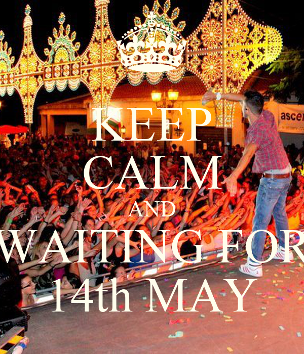 KEEP CALM AND WAITING FOR 14th MAY