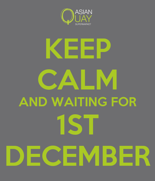 KEEP CALM AND WAITING FOR 1ST DECEMBER