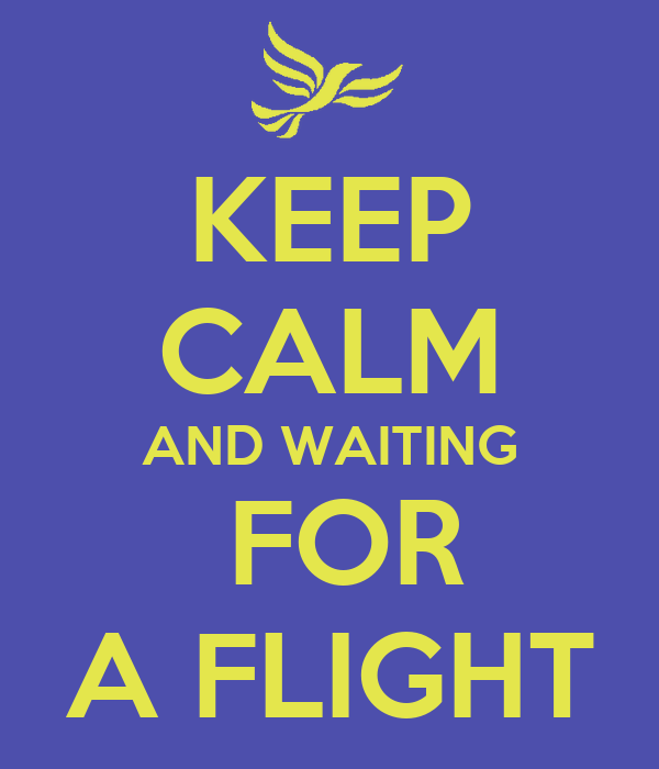 KEEP CALM AND WAITING  FOR A FLIGHT