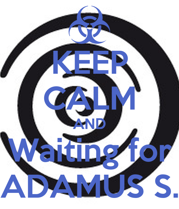KEEP CALM AND Waiting for ADAMUS S.