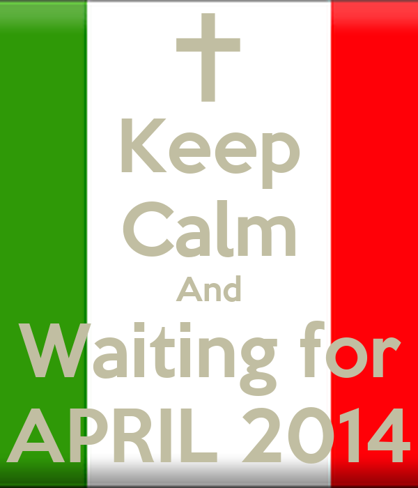 Keep Calm And Waiting for APRIL 2014