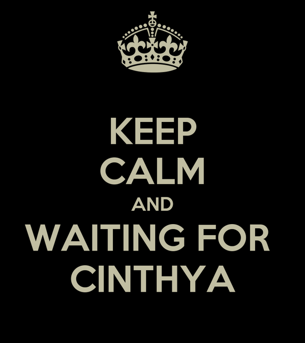 KEEP CALM AND WAITING FOR  CINTHYA