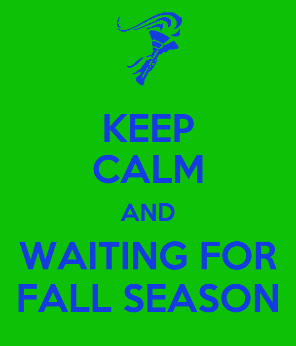 KEEP CALM AND WAITING FOR FALL SEASON