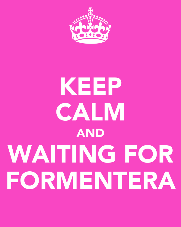 KEEP CALM AND WAITING FOR FORMENTERA