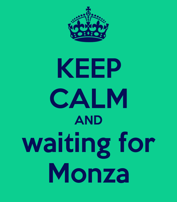 KEEP CALM AND waiting for Monza