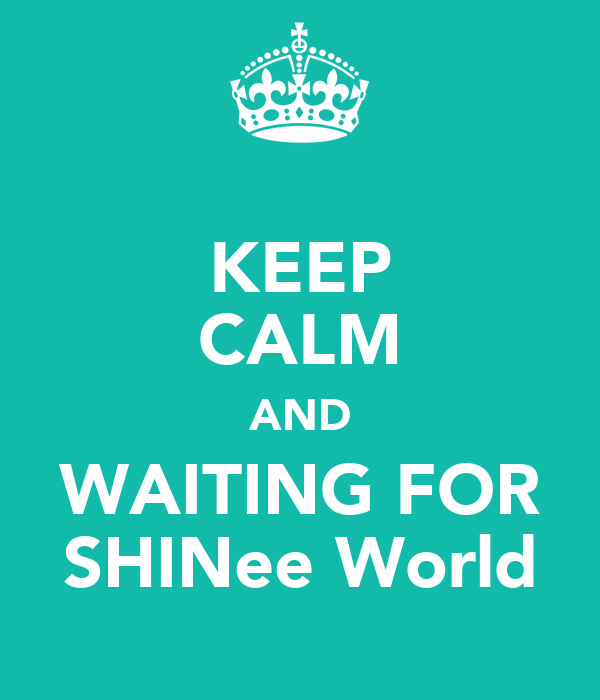 KEEP CALM AND WAITING FOR SHINee World