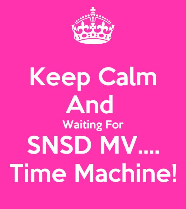 Keep Calm And  Waiting For SNSD MV.... Time Machine!