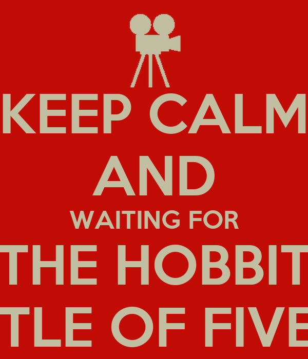 KEEP CALM AND WAITING FOR THE HOBBIT THE BATTLE OF FIVE ARMIES