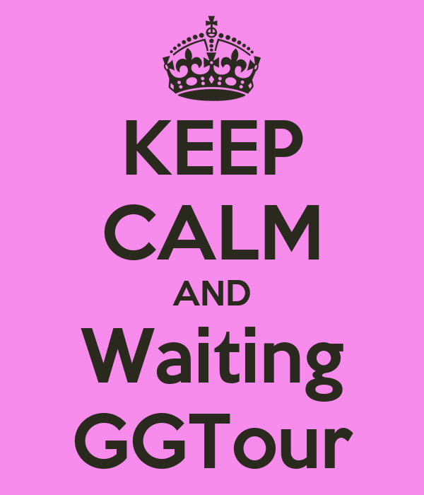 KEEP CALM AND Waiting GGTour