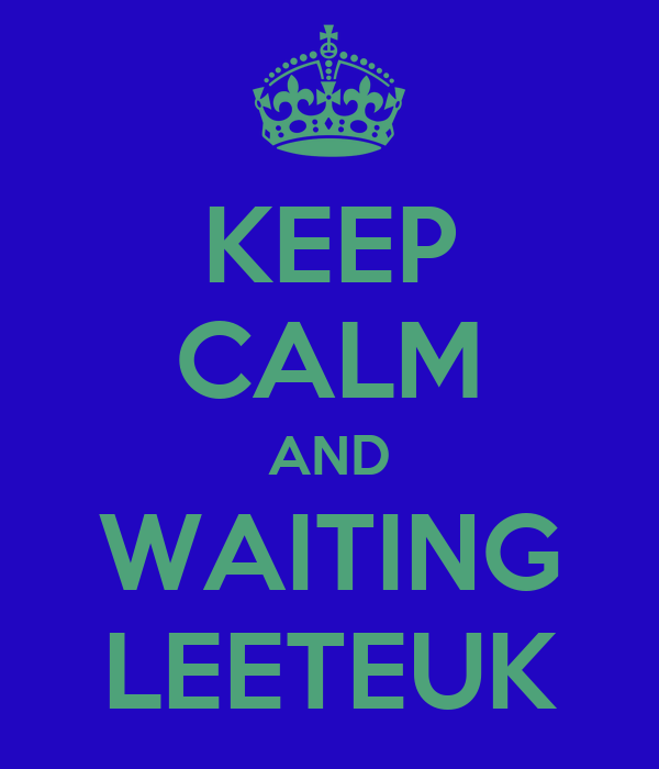 KEEP CALM AND WAITING LEETEUK