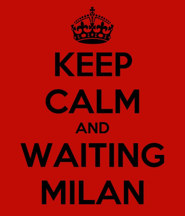 KEEP CALM AND WAITING MILAN