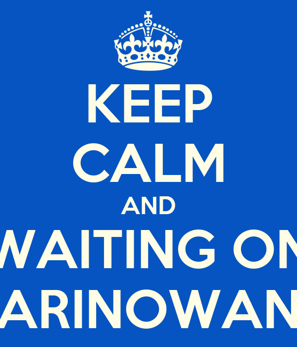 KEEP CALM AND WAITING ON MARINOWANIE
