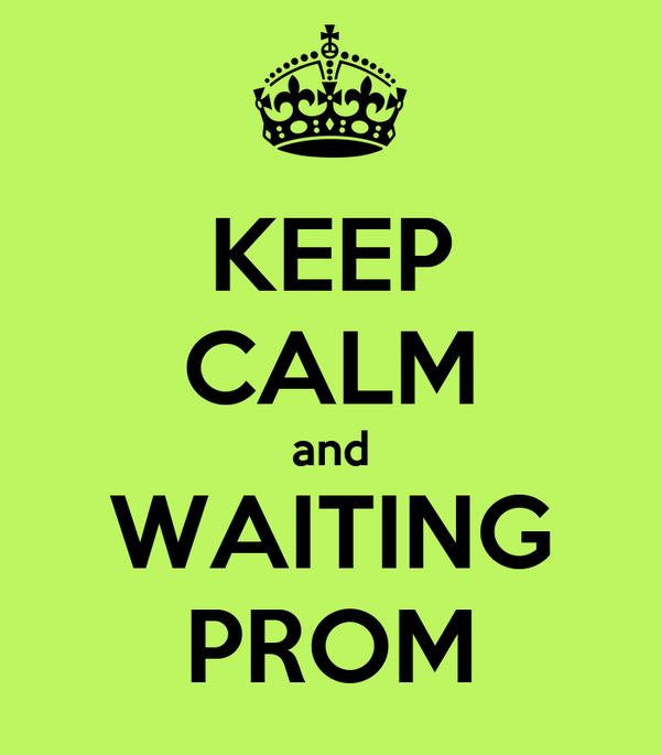 KEEP CALM and WAITING PROM