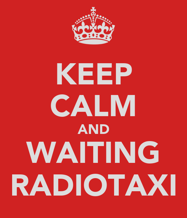 KEEP CALM AND WAITING RADIOTAXI