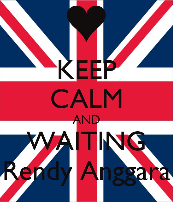KEEP CALM AND WAITING Rendy Anggara