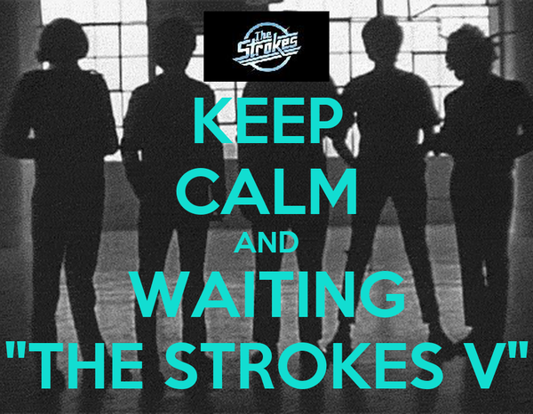 "KEEP CALM AND WAITING ""THE STROKES V"""