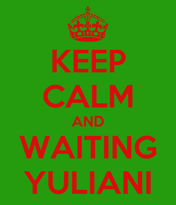 KEEP CALM AND WAITING YULIANI