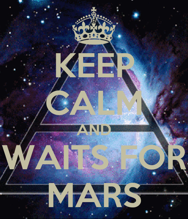 KEEP CALM AND WAITS FOR MARS