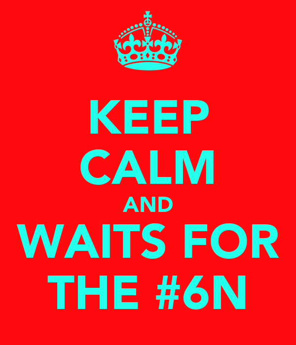 KEEP CALM AND WAITS FOR THE #6N