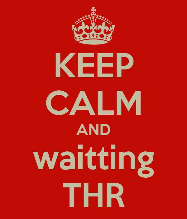 KEEP CALM AND waitting THR