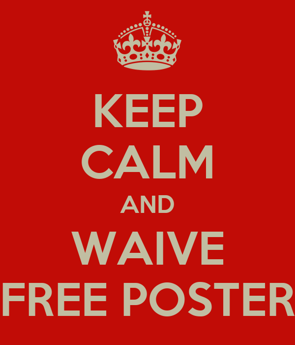 KEEP CALM AND WAIVE FREE POSTER