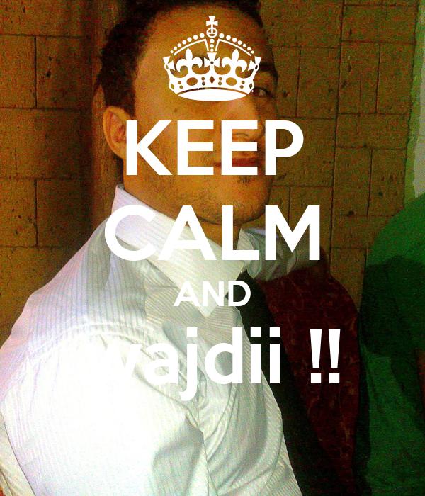KEEP CALM AND wajdii !!