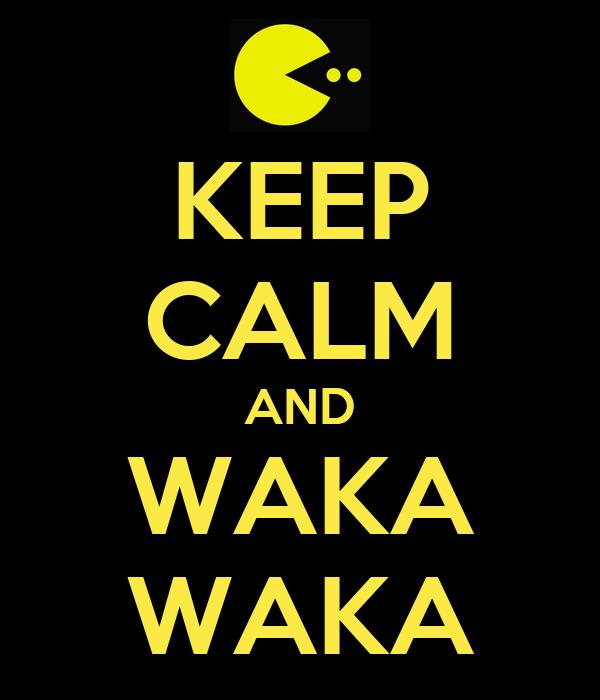 KEEP CALM AND WAKA WAKA