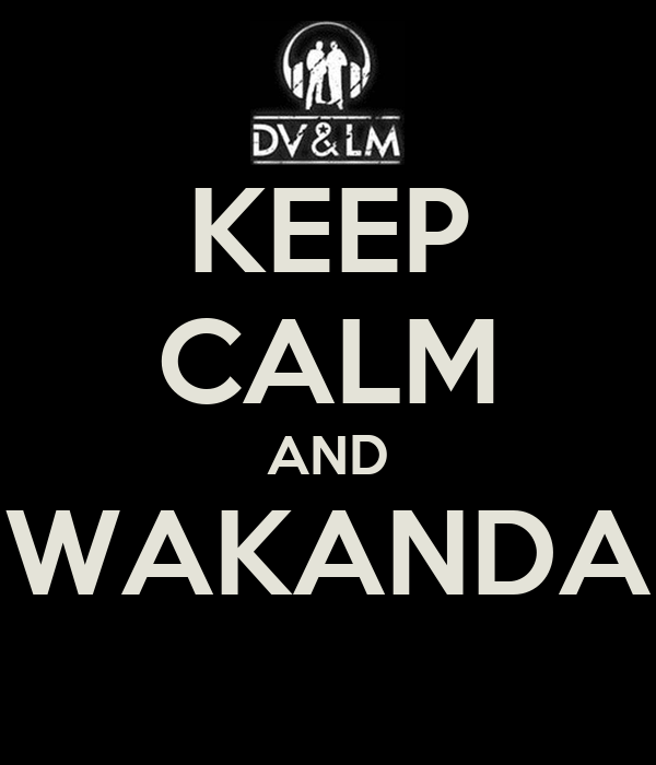 KEEP CALM AND WAKANDA