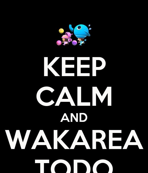 KEEP CALM AND WAKAREA TODO