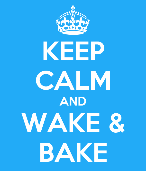 KEEP CALM AND WAKE & BAKE