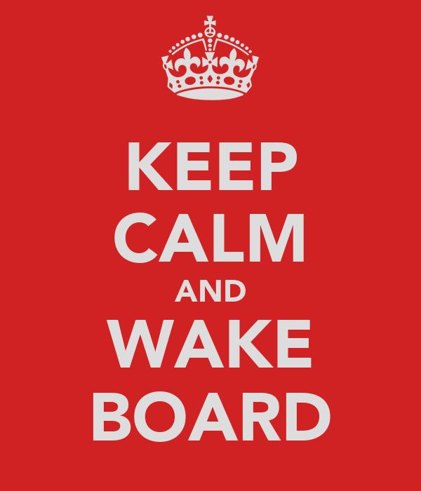 KEEP CALM AND WAKE BOARD